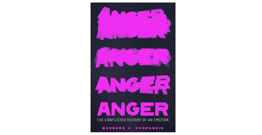 Anger The Conflicted History of an Emotion by Barbara H. Rosenwein